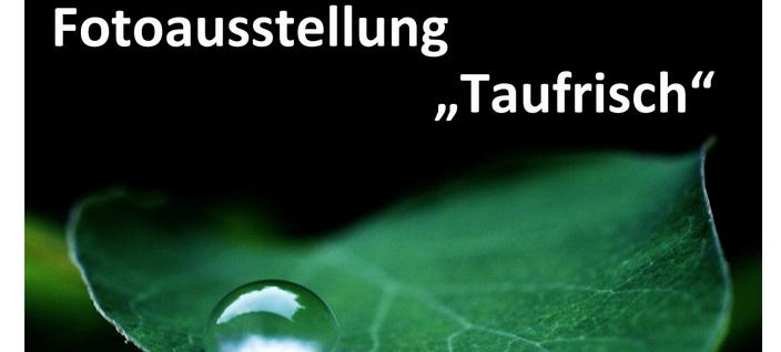 """Fotoausstellung """"Taufrisch"""" von Sr. Josefa Thusbaß ab 09.09.2018"""